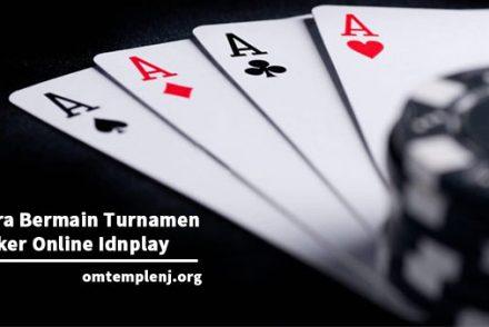 Cara-Bermain-Turnamen-Poker-Online-Idnplay